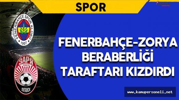 Fenerbahçe - Zorya Beraberliği Taraftarları Kızdırdı