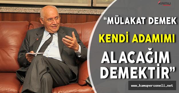 """Fethi Yaşar: """" Mülakat demek, kendi adamımı alacağım demektir """""""