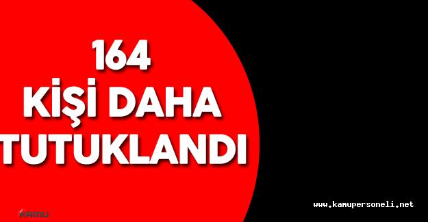 FETÖ Darbe Girişimi ile İlgili Olarak 164 Kişi Daha Tutuklandı