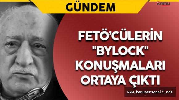 """FETÖ Mensuplarının """"ByLock"""" Konuşmaları Ortaya Çıktı"""