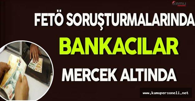 FETÖ Soruşturmalarında Bankacılar Mercek Altında !
