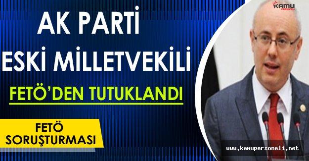 FETÖ Soruşturması Kapsamında Ak Parti Eski Milletvekili Tutuklandı