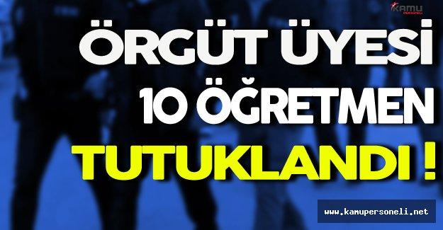 FETÖ ve KPSS Soruşturması Kapsamında Gözaltına Alınan 15 Öğretmen'den 10'u Tutuklandı
