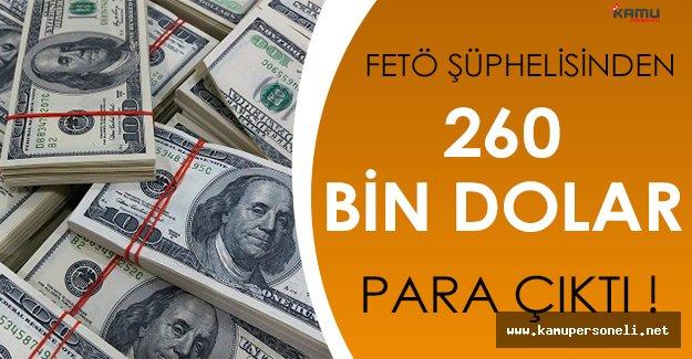 FETÖ Operasyonunda Şok Eden Gelişme: Evinde 260 Bin Dolar Bulundu!