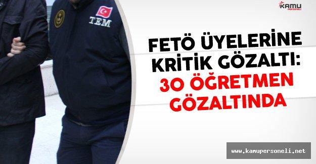 FETÖ Üyelerine Kritik Gözaltı: 30 Öğretmen Gözaltında