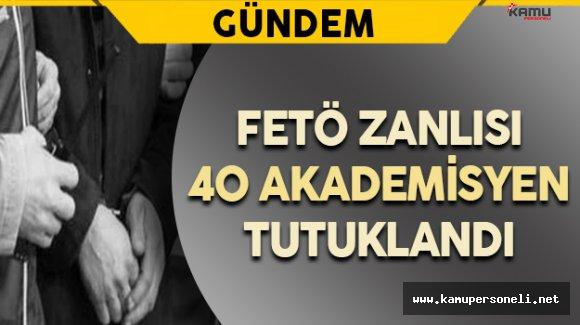 FETÖ Zanlısı 40 Akademisyen Tutuklandı