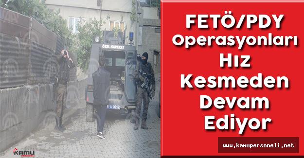 FETÖ/PDY Operasyonları Hız Kesmeden Devam Ediyor
