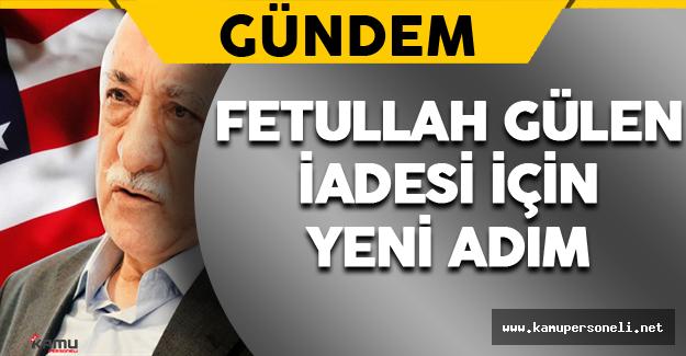 Fetullah Gülen'in İadesi İçin Yeni Adım