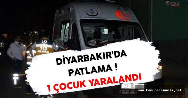 Flaş ! Diyarbakır'da Meydana Gelen Patlamada 1 Çocuk Yaralandı !