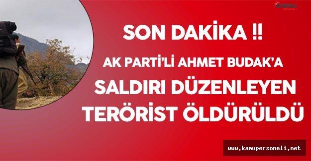 Flaş Gelişme!  Ak Partili Budak'a Saldırı Düzenleyen Terörist  Öldürüldü