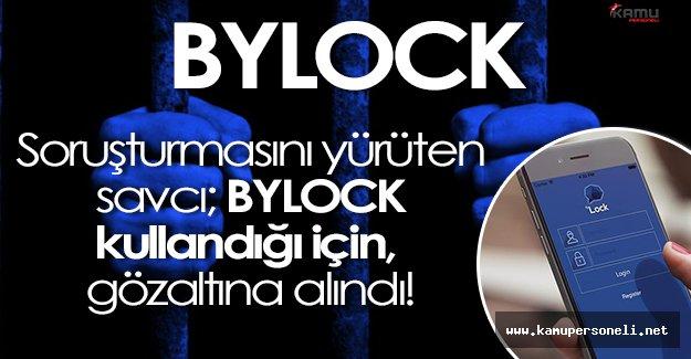 Flaş Gelişme: BYLOCK Soruşturmasını Yürüten Savcı, BYLOCK Kullandığı İçin Gözaltına Alındı!