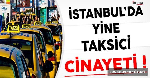 Flaş ! İstanbul'da Taksici Cinayeti