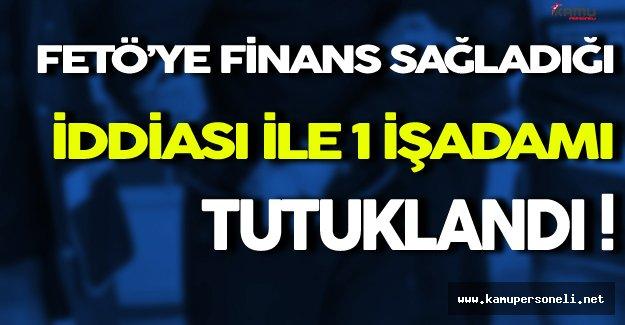 FETÖ'ye Finans Sağladığı İddiası İle İşadamı Gözaltına Alındı