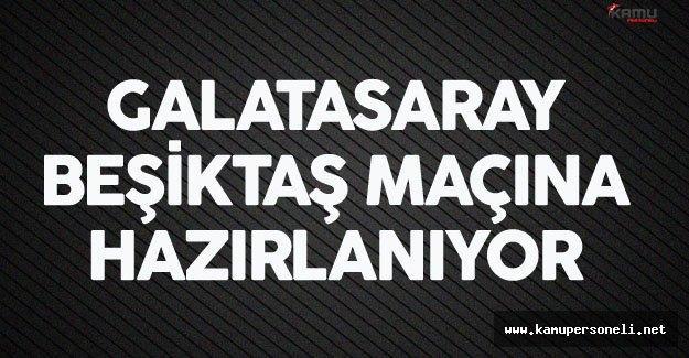 Galatasaray Beşiktaş Maçının Hazırlıklarına Başladı