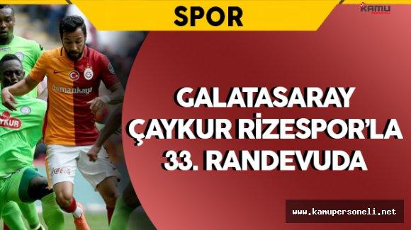 Galatasaray ile Çaykur Rizespor 33.Kez Karşılaşacak