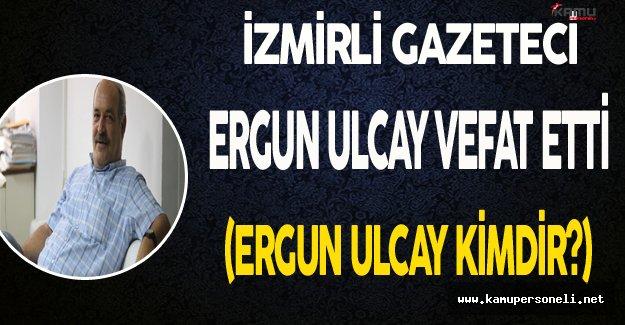 Gazeteci Ergun Ulcay Vefat Etti (Ergun Ulcay Kimdir?)