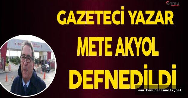 Gazeteci Yazar Mete Akyol Defnedildi (Mete Akyol Kimdir?)