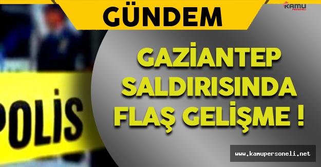 Gaziantep Saldırısında Flaş Gelişme !