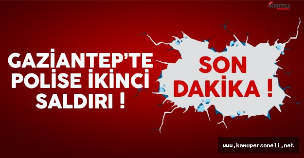 Gaziantep'te son dakika polisi ikinci saldırı düzenlendi