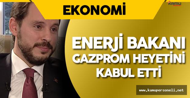 Gazprom Heyetinden Enerji Bakanı'na Ziyaret