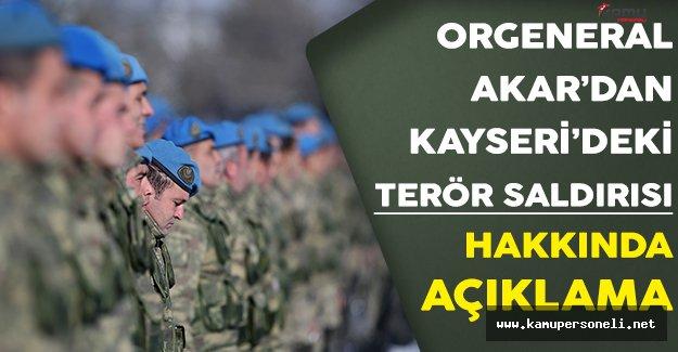 Genelkurmay Başkanı Hulusi Akar'dan Kayseri'deki Terör Saldırısı Hakkında Açıklama !