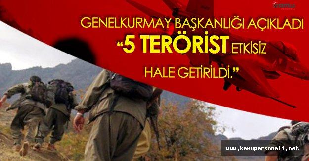 Genelkurmay'dan Açıklama 5 Terörist Etkisiz Hale Getirildi