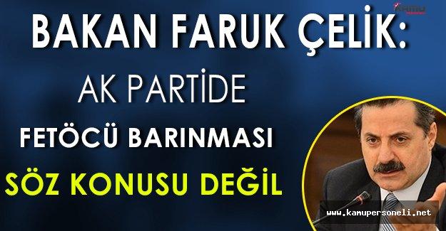 """Gıda Bakanı Faruk Çelik: """" Hiçbir FETÖ' cünün Ak Parti bünyesinde barınması söz konusu değildir. """""""