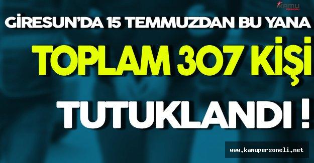 Giresun'da 15 Temmuz'dan Bu Yana 307 Kişi Tutuklandı