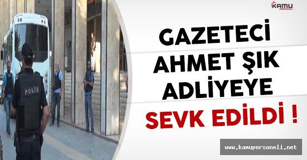 Gözaltına Alınan Ahmet Şık Adliyeye Sevk Edildi