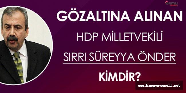 Gözaltına Alınan HDP Milletvekili Sırrı Süreyya Önder Kimdir?