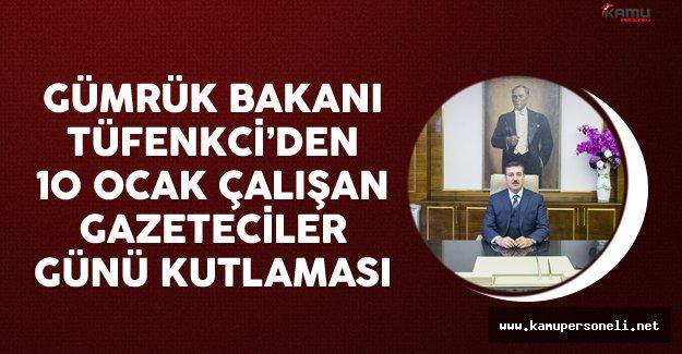 Gümrük Bakanı Tüfenkci 10 Ocak Çalışan Gazeteciler Günü Nedeniyle Kutlama Mesajı Yayımladı