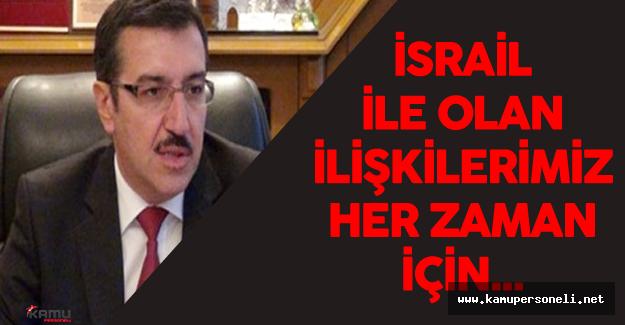"""Gümrük ve Ticaret Bakanı : """"Biz İsrail ile ilişkilerimizde her zaman..."""""""