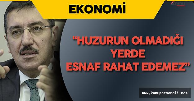 """Gümrük ve Ticaret Bakanı:"""" Huzur Yoksa Esnaf Rahat Edemez"""""""