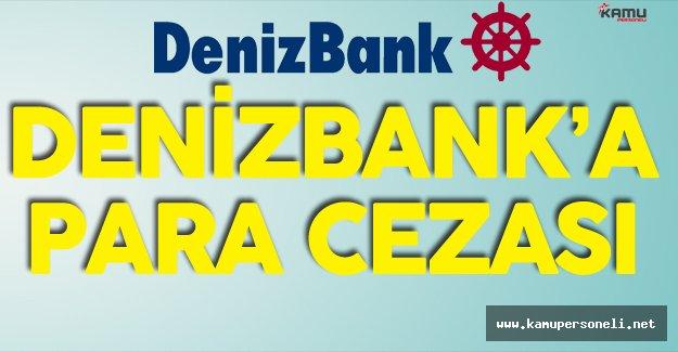 Gümrük ve Ticaret Bakanlığı Denizbank'a Ceza Kesti