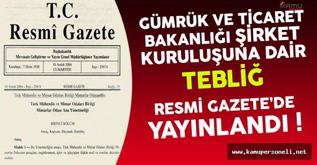 Gümrük ve Ticaret Bakanlığı- Şirket Kuruluşuna Dair Tebliğ Resmi Gazete'de Yayınlandı