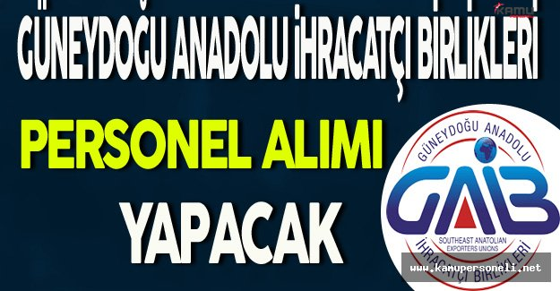 Güneydoğu Anadolu İhracatçı Birlikleri Personel Alımı Yapacak