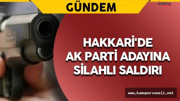 Hakkari'de AK Parti Adayına Silahlı Saldırı