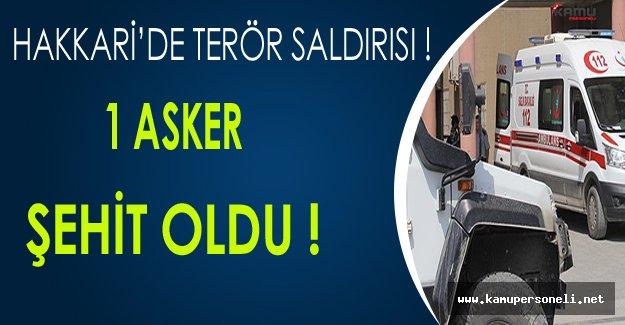 Hakkari'de Düzenlenen Terör Saldırısında 1 Asker Şehit Oldu !