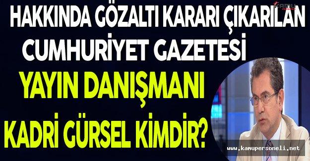 Hakkında Gözaltı Kararı Çıkan Cumhuriyet Gazetesi Yayın Danışmanı Kadri Gürsel Kimdir?