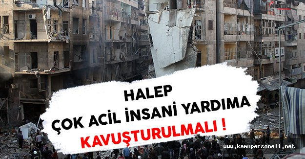 Halep Çok Acil İnsani Yardıma Kavuşturulmalı !