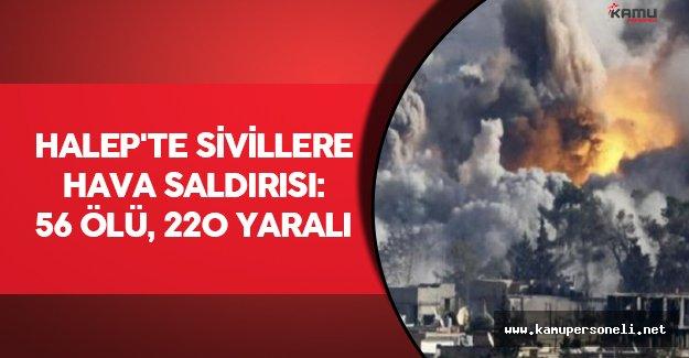 Halep'te Sivillere Hava Saldırısı: 56 ölü, 220 yaralı