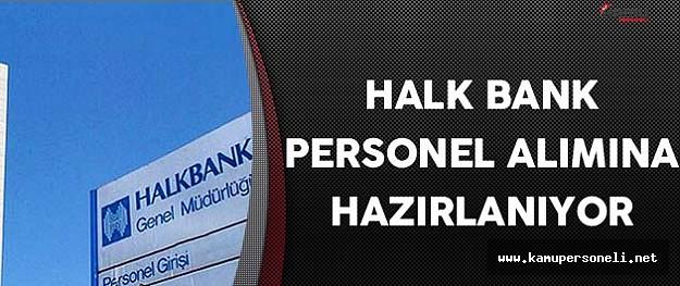 Halk Bankası Personel Alımına Hazırlanıyor !