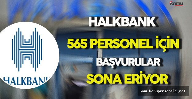Halkbank 565 Personel İçin Başvurular Sona Eriyor