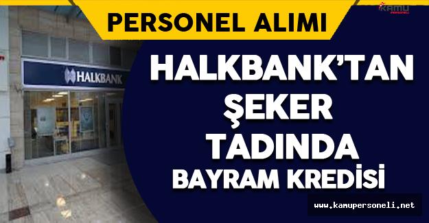 Halkbank'tan Şeker Tadında Bayram Kredisi