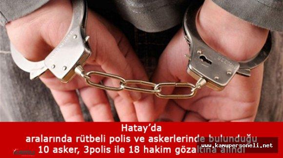 Hatay'da 10 Asker, 3 Polis ile 18 Hakim Gözaltına Alındı