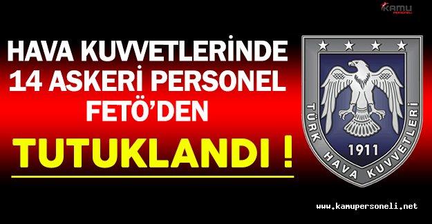 Hava Kuvvetlerinde 14 Askeri Personel FETÖ'den Tutuklandı
