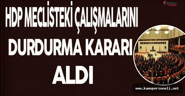 HDP Meclisteki Çalışmalarını Durdurma Kararı Aldı
