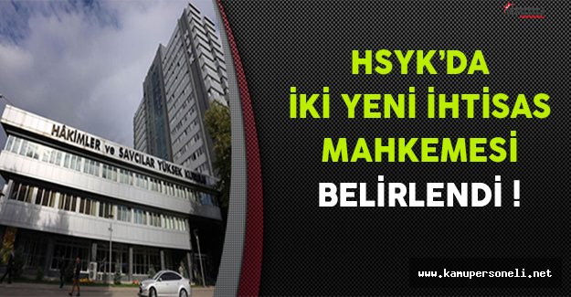 HSYK'da İki Yeni İhtisas Mahkemesi Belirlendi