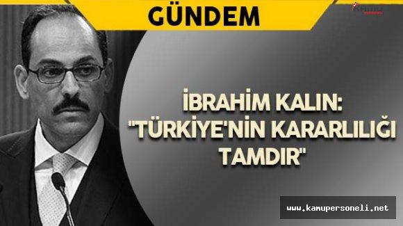 """İbrahim Kalın: """"Türkiye'nin kararlılığı tamdır"""""""
