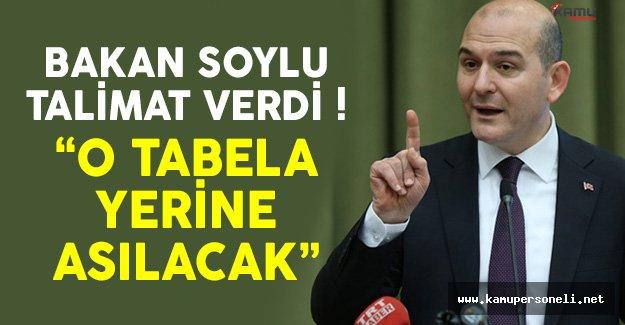 İçişleri Bakanı Soylu Talimat Verdi: O Tabela Yerine Asılacak